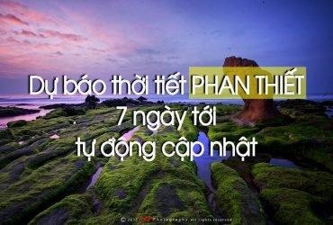 Dự báo thời tiết Phan Thiết Mũi Né Bình Thuận 7 ngày tới