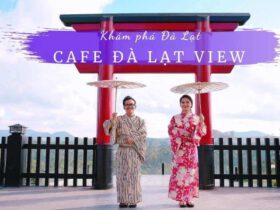 Cà phê Đà Lạt view, Cafe view đẹp Đà Lạt