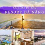 Resort Đà Nẵng 5 sao, 4 sao gần biển, view đẹp